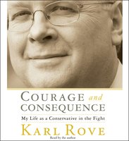Courage and Consequence - Karl Rove