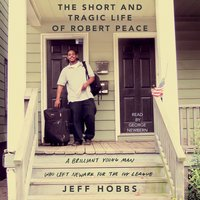 The Short and Tragic Life of Robert Peace - Jeff Hobbs