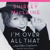 I'm Over All That - Shirley MacLaine