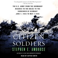 Citizen Soldiers - Stephen E. Ambrose