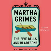 The Five Bells and Bladebone - Martha Grimes