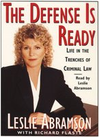 The Defense Is Ready - Life in the Trenches of Criminal Law - Leslie Abramson