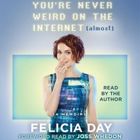 You're Never Weird on the Internet (Almost) - Felicia Day
