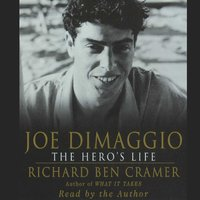 Joe DiMaggio - The Hero's Life - Richard Ben Cramer