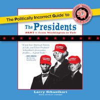 The Politically Incorrect Guide to the Presidents Part 1 - Larry Schweikart