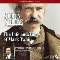 The Life and Times of Mark Twain - Michael Shelden