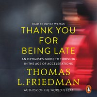 Thank You for Being Late - Thomas L. Friedman