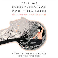 Tell Me Everything You Don't Remember - Christine Hyung-Oak Lee