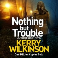 Nothing but Trouble - Kerry Wilkinson