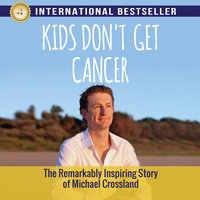 Kids Don't Get Cancer - Michael Crossland