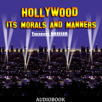 Hollywood - Its Morals and Manners - Theodore Dreiser