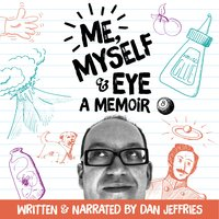 Me, Myself & Eye - A Memoir - Dan Jeffries