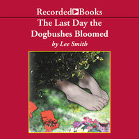 The Last Day the Dogbushes Bloomed - Lee Smith