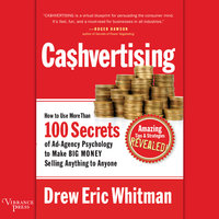 Ca$hvertising - How to Use More than 100 Secrets of Ad-Agency Psychology to Make Big Money Selling Anything to Anyone - Drew Eric Whitman