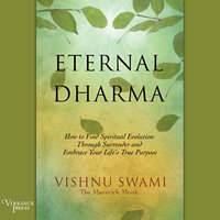 Eternal Dharma - How to Find Spiritual Evolution through Surrender and Embrace Your Life's True Purpose - Vishnu Swami