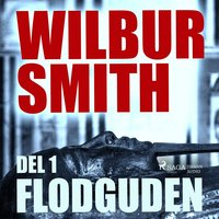 Flodguden - Del 1 - Wilbur Smith