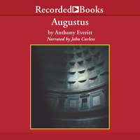 Augustus - The Life of Rome's First Emperor - Anthony Everitt