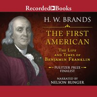 The First American - The Life and Times of Benjamin Franklin - H. W. Brands