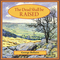 The Dead Shall Be Raised - George Bellairs