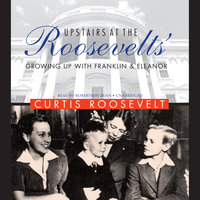 Upstairs at the Roosevelts' - Curtis Roosevelt