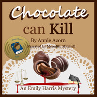Chocolate Can Kill - An Emily Harris Mystery - Annie Acorn