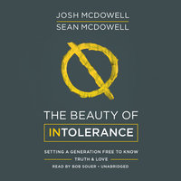 The Beauty of Intolerance - Josh McDowell, Sean McDowell