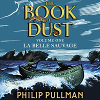 La Belle Sauvage: The Book of Dust Volume One - Philip Pullman