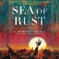 Sea of Rust - C. Robert Cargill