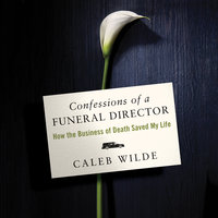 Confessions of a Funeral Director - Caleb Wilde