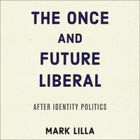 The Once and Future Liberal - Mark Lilla