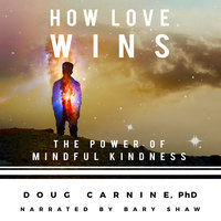 How Love Wins - The Power of Mindful Kindness - Doug Carnine
