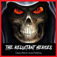 The Reluctant Heroes - Classics Reborn Audio Publishing