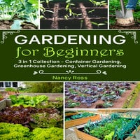 Gardening for Beginners - 3 in 1 Collection - Nancy Ross