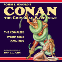 Robert E. Howard's Conan the Cimmerian Barbarian - The Complete Weird Tales Omnibus - Robert E. Howard