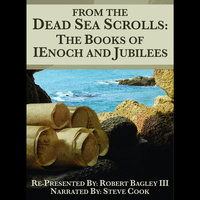 From The Dead Sea Scrolls - The Books of 1Enoch & Jubilees - Robert Bagley III