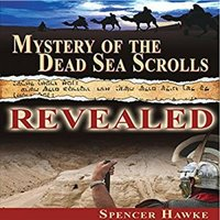 Mystery of the Dead Sea Scrolls - Revealed - Spencer Hawke