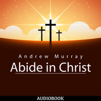 Abide in Christ - Andrew Murray