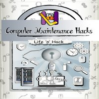 Computer Maintenance Hacks - Life 'n' Hack