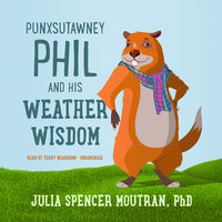 Punxsutawney Phil and His Weather Wisdom - Julia Spencer Moutran, PhD