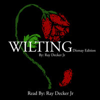 Wilting - Dismay Edition - Ray Decker Jr