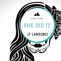 She Did It - A Short Story - J.T. Lawrence