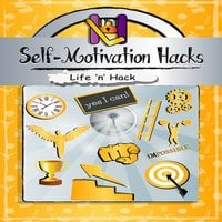 Self-Motivation Hacks - Life 'n' Hack