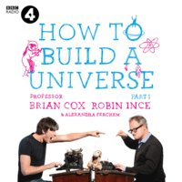 The Infinite Monkey Cage - How to Build a Universe - Brian Cox,Robin Ince,Alexandra Feachem