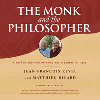 The Monk and the Philosopher - A Father and Son Discuss the Meaning of Life - Jean-François Revel