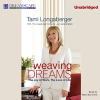 Weaving Dreams - The Joy of Work, The Love of Life - Tami Longaberger