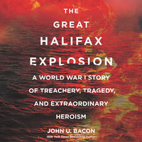 The Great Halifax Explosion - John U. Bacon