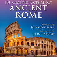 101 Amazing Facts about Ancient Rome - Jack Goldstein
