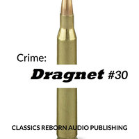Crime: Dragnet #30 - Classics Reborn Audio Publishing