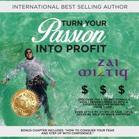 Turn Your Passion Into Profit - Zai Miztiq