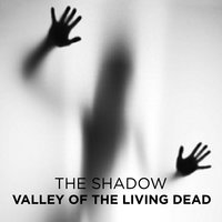 Valley of the Living Dead - The Shadow